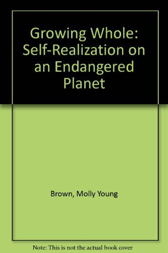Growing Whole: Self-Realization on an Endangered Planet: Brown, Molly Young