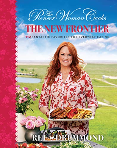 Book Cover: The Pioneer Woman Cooks: The New Frontier: 112 Fantastic Favorites for Everyday Eating