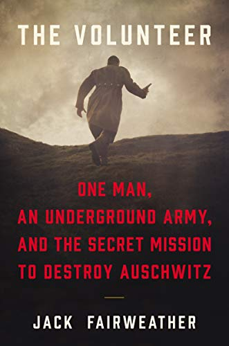 9780062561411: The Volunteer: One Man, an Underground Army, and the Secret Mission to Destroy Auschwitz