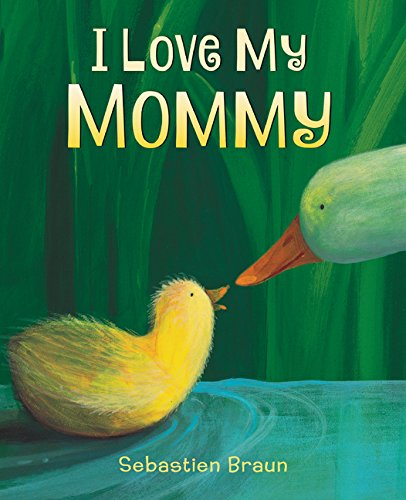 I Love My Mommy (Board book) 9780062564245 Sebastien Braun's celebrated I Love My Mommy is now in board book format—perfect for little hands in strollers and highchairs! Sometimes