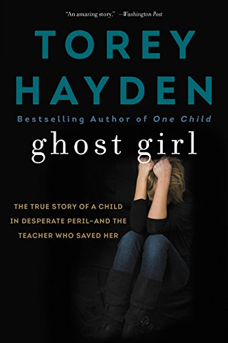 9780062564382: Ghost Girl: The True Story of a Child in Desperate Peril-and a Teacher Who Saved Her