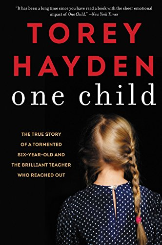9780062564436: One Child: The True Story of a Tormented Six-Year-Old and the Brilliant Teacher Who Reached Out