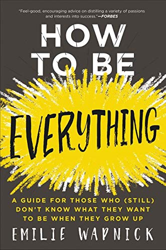 9780062566669: How to Be Everything: A Guide for Those Who (Still) Don't Know What They Want to Be When They Grow Up