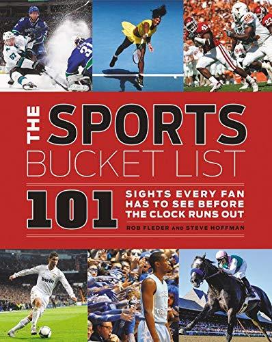 The Sports Bucket List: 101 Sights Every: Fleder, Rob; Hoffman,