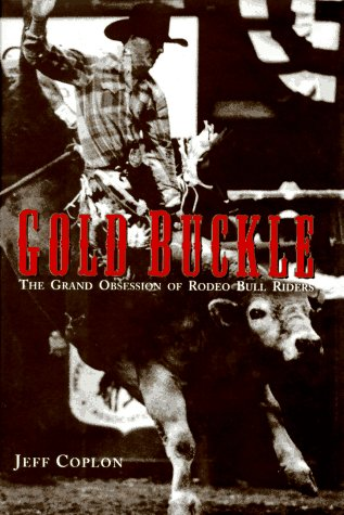 9780062585455: Gold Buckle: The Grand Obsession of Rodeo Bull Riders