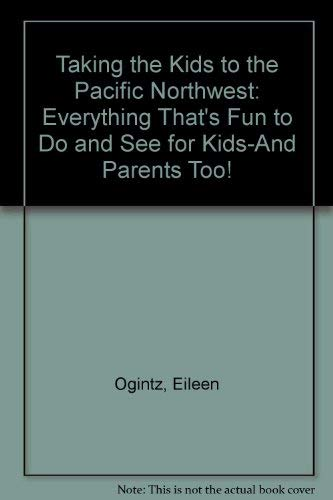 Taking the Kids to the Pacific Northwest : Everything That's Fun to Do and See for Kids: ...