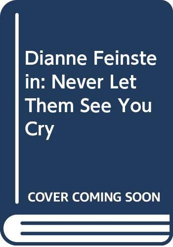 9780062586025: Dianne Feinstein: Never Let Them See You Cry