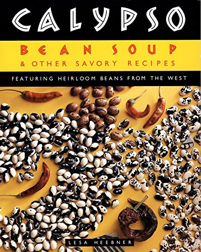 9780062586179: Calypso Bean Soup: And Other Savory Recipes Featuring Heirloom Beans from the West