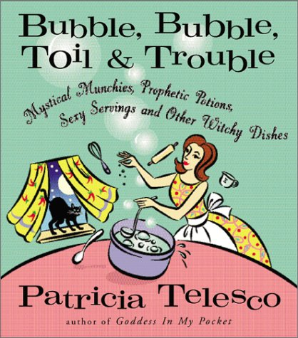 9780062592378: Bubble, Bubble, Toil, & Trouble: Mystical Munchies, Prophetic Potions, Sexy Servings, and Other Witchy Dishes