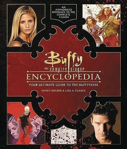 Buffy the Vampire Slayer Encyclopedia: The Ultimate: Clancy, Lisa, Holder,