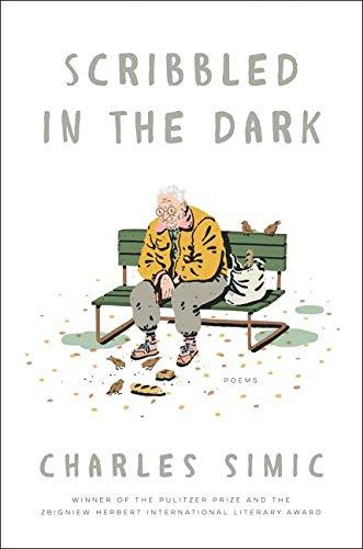 Scribbled in the Dark: Poems: Charles Simic