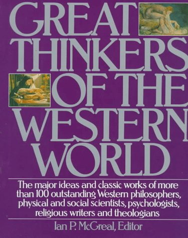 9780062700261: Great Thinkers of the Western World: The Major Ideas and Classic Works of More Than 100 Outstanding Western Philosophers, Physical and Social Scientists, Psychologists, Religious Writers and Theologians