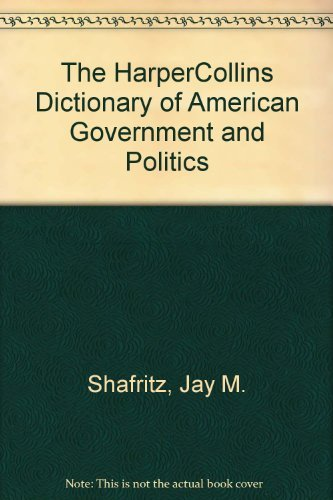 9780062700315: The HarperCollins dictionary of American government and politics