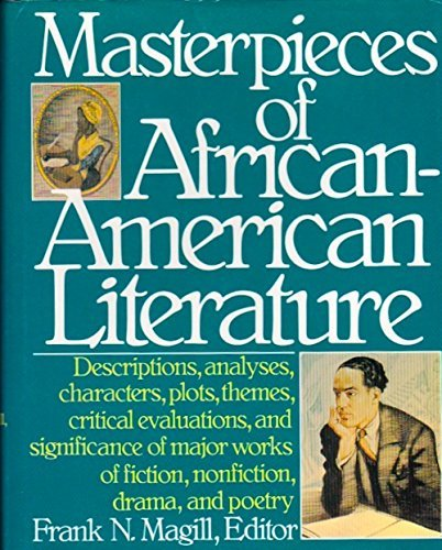 MASTERPIECES OF AFRICAN-AMERICAN LITERATURE -DESCRIPTIONS, ANALYSES, CHARACTERS, PLOTS, THEMES, C...