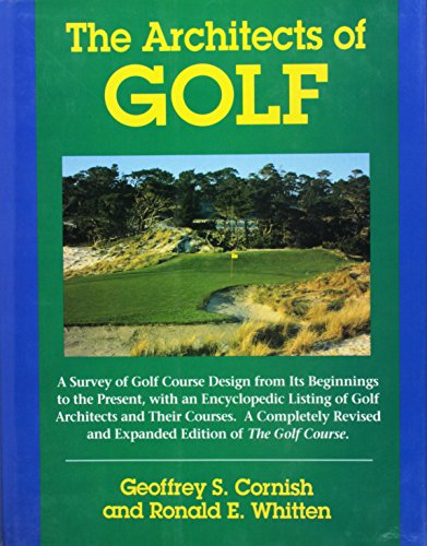 9780062700827: The Architects of Golf: A Survey of Golf Course Design from Its Beginnings to the Present, with an Encyclopedic Listing of Golf Architects and Their Courses.