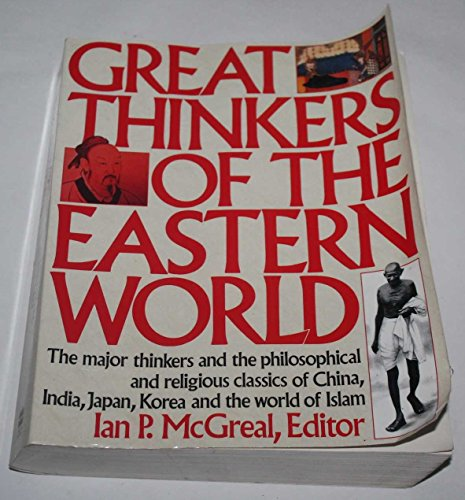 GREAT THINKERS OF THE EASTERN WORLD The Major Thinkers and the Philosophical and Religious Classi...