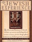 9780062701244: The Jewish Experience: An Illustrated History of Jewish Culture and Society Including Short Stories, Essays, Novels, Biographies, Memoirs and Other First-person Accounts