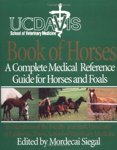 9780062701398: UC Davis School of Veterinary Medicine Book of Horses: A Complete Medical Reference Guide for Horses and Foals