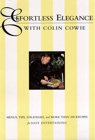9780062701527: Effortless Elegance with Colin Cowie: Menus, Tips, Strategies and More Than 200 Recipes for Easy Entertaining