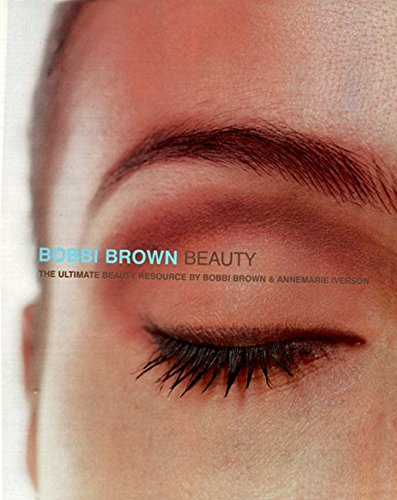 9780062701671: Bobbi Brown Beauty: The Ultimate Beauty Resource