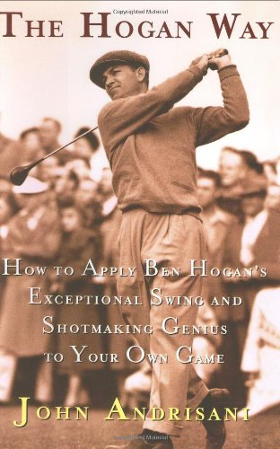 9780062702364: The Hogan Way: How to Apply Ben Hogan's Exceptional Swing and Shotmaking Genius to Your Own Game