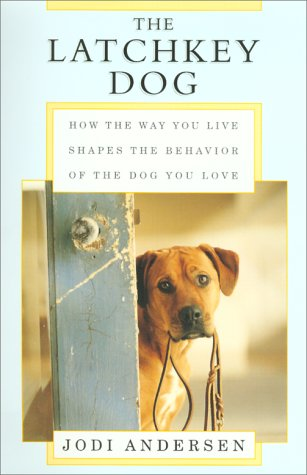 9780062702401: The Latchkey Dog: How the Way You Live Shapes the Behavior of the Dog You Love