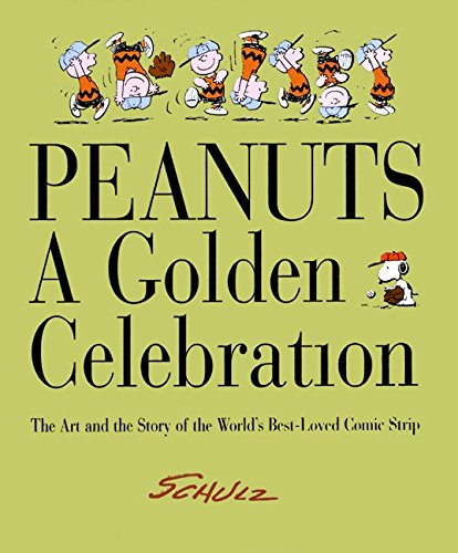 Peanuts: A Golden Celebration: The Art And The Story Of The World's Best-Loved Comic Strip By Schulz