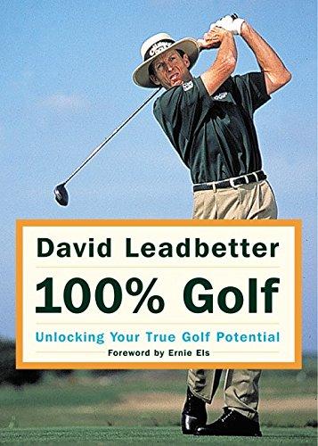 9780062708236: David Leadbetter 100% Golf: Unlocking Your True Golf Potential