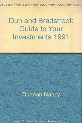 Dun and Bradstreet: Guide to Your Investments 1991: Dunnan, Nancy