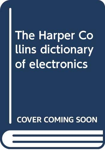 9780062715289: The Harper Collins dictionary of electronics