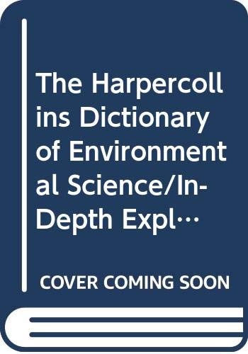 9780062715333: The HarperCollins Dictionary of Environmental Science/In-Depth Explanations and Examples Covering over 2000 Entires With Helpful Diagrams and Charts (The HarperCollins Dictionary)