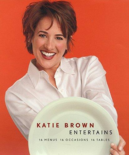 9780062716156: Katie Brown Entertains: 16 Menus 16 Occasions 16 Tables
