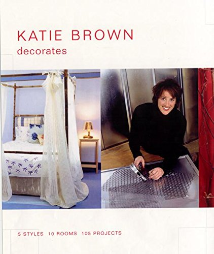 9780062716163: Katie Brown Decorates: 5 Styles, 10 Rooms, 105 Projects