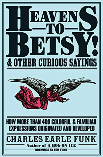 9780062720115: Heavens to Betsy!: And Other Curious Sayings