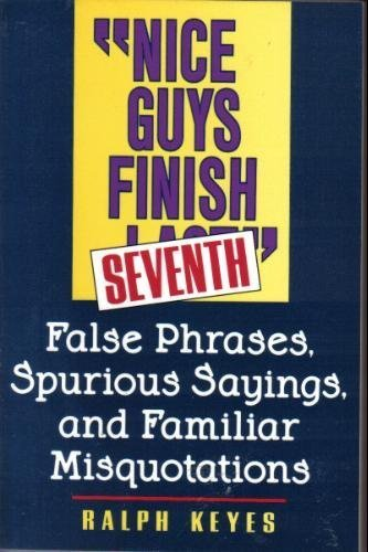 9780062720399: Nice Guys Finish Seventh: False Phrases, Spurious Sayings, and Familiar Misquotations