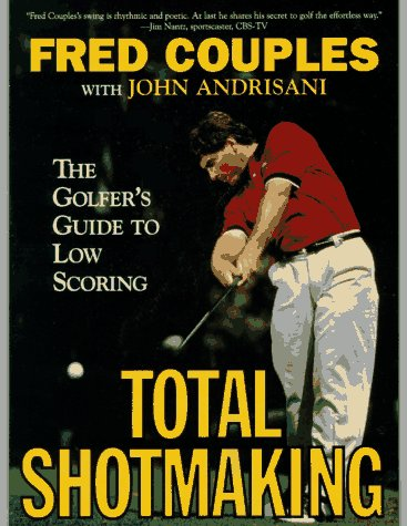9780062720603: Total Shotmaking: The Golfer's Guide to Low Scoring