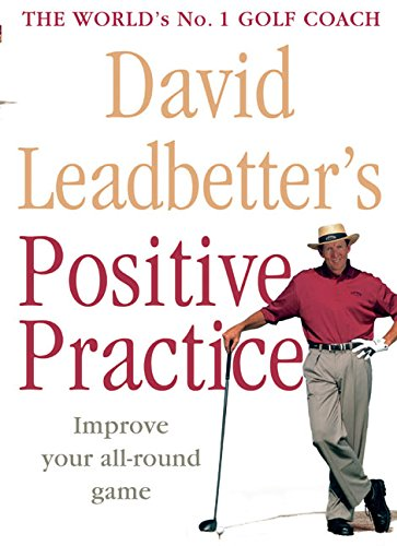9780062720702: David Leadbetter's Positive Practice