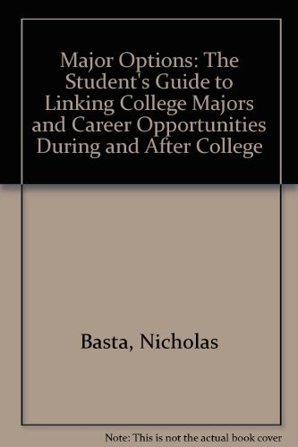 Major Options: The Student's Guide to Linking College Majors and Career Opportunities During ...