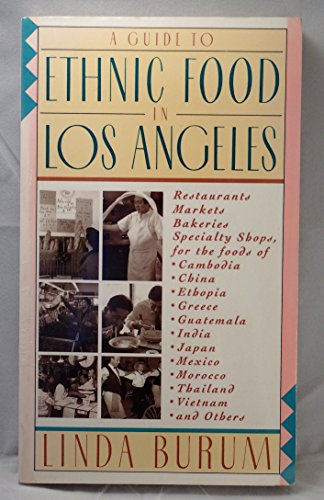 9780062730381: A Guide to Ethnic Food in Los Angeles: Restaurants, Markets, Bakeries, Specialty Shops for the Foods of Japan, China, India, Mexico, Greece, Thailand, Vietnam