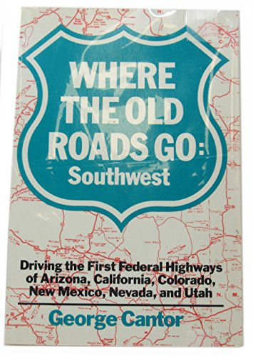9780062730756: Where the Old Roads Go: Southwest : Driving the First Federal Highways of Arizona, California, Colorado, New Mexico, Nevada, and Utah