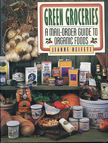 9780062731357: Green Groceries: A Mail-Order Guide to Organic Food