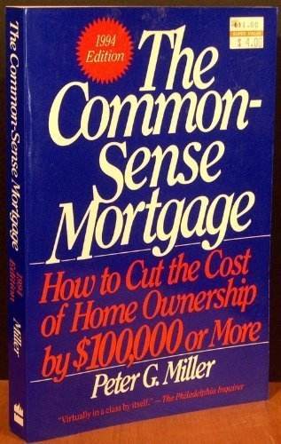 9780062731524: The Common-Sense Mortgage: 1994 Edition: How to Cut the Cost of Home Ownership by $100, 000 or More
