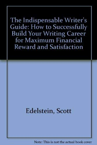 9780062731838: The Indispensable Writer's Guide: How to Successfully Build Your Writing Career for Maximum Financial Reward and Satisfaction