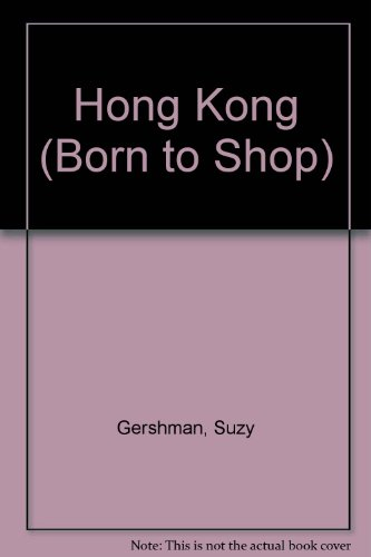 Born to Shop: Hong Kong The Super-Shopper's Guide to Name-Brand, Designer and Bargain Shoppping