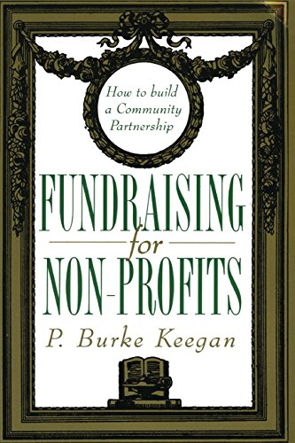 Fundraising for Nonprofits: How to Build a Community Partnership: P. Burke Keegan