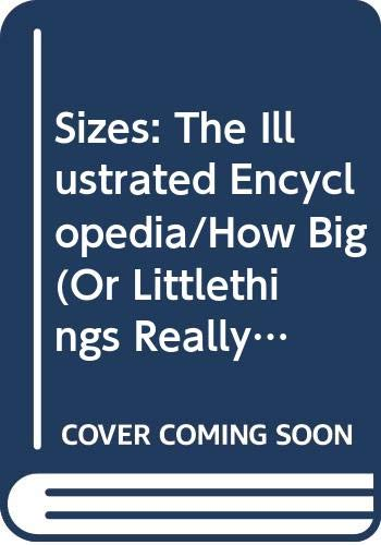 9780062732286: Sizes - The Illustrated Encyclopedia: How Big or Little Things Really Are
