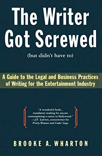 9780062732361: The Writer Got Screwed (but didn't have to): Guide to the Legal and Business Practices of Writing for the Entertainment Industry