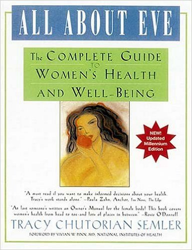 All about Eve: The Complete Guide to Women's Health and Well-Being: Semler, Tracy Chutorian