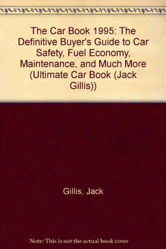 9780062732859: The Car Book 1995: The Definitive Buyer's Guide to Car Safety, Fuel Economy, Maintenance, and Much More (Ultimate Car Book (Jack Gillis))