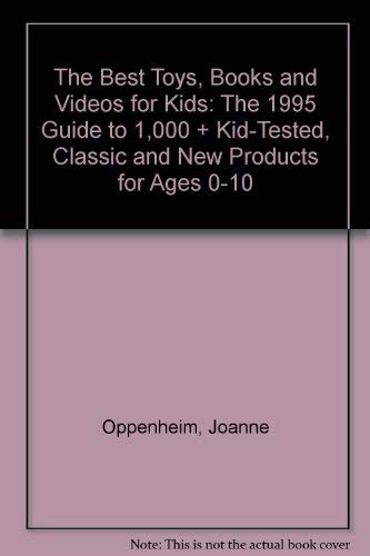 9780062733153: The Best Toys, Books and Videos for Kids: The 1995 Guide to 1,000 + Kid-Tested, Classic and New Products for Ages 0-10 (Best Toys, Books, Videos & Software for Kids: Oppenheim Toy Portfolio)